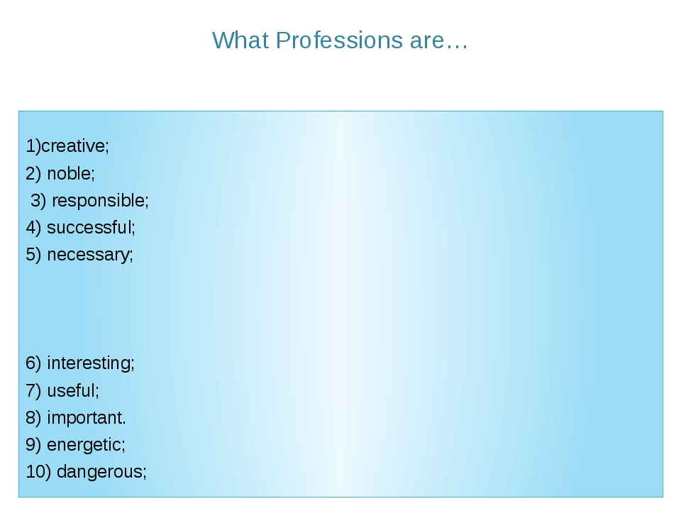 What Professions are… creative; 2) noble; 3) responsible; 4) successful; 5) n...