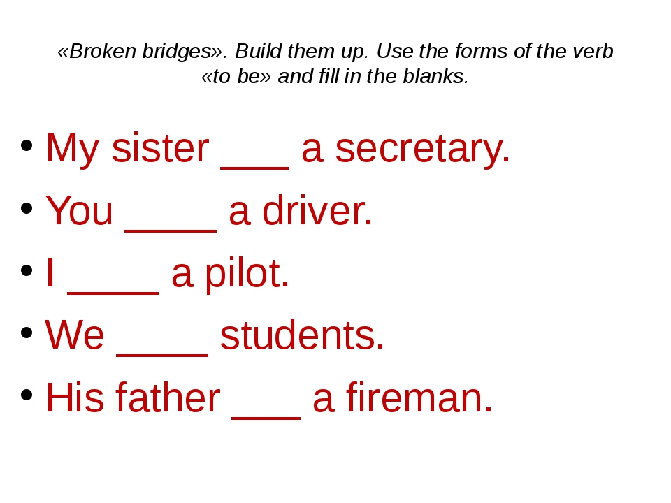 «Broken bridges». Build them up. Use the forms of the verb «to be» and fill i...