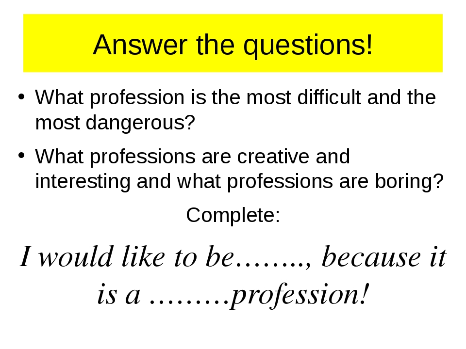 Answer the questions! What profession is the most difficult and the most dang...