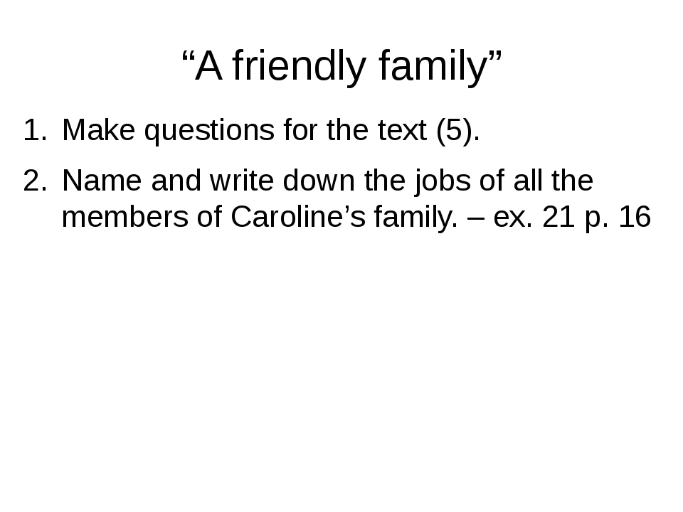 """A friendly family"" Make questions for the text (5). Name and write down the..."