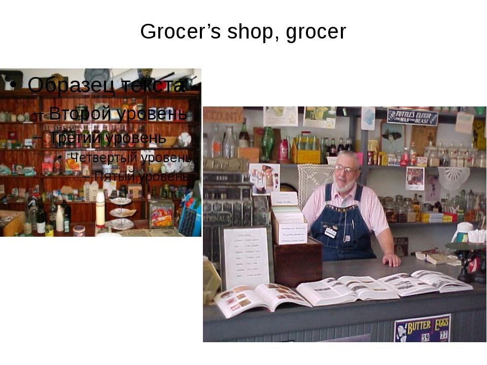 Grocer's shop, grocer