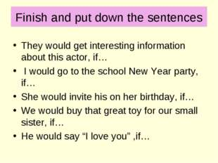 Finish and put down the sentences They would get interesting information abou