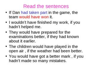 Read the sentences If Dan had taken part in the game, the team would have won