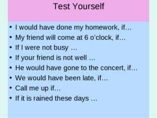 Test Yourself I would have done my homework, if… My friend will come at 6 o'c