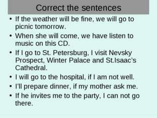 Correct the sentences If the weather will be fine, we will go to picnic tomor