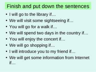Finish and put down the sentences I will go to the library if… We will visit