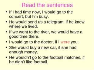 Read the sentences If I had time now, I would go to the concert, but I'm busy