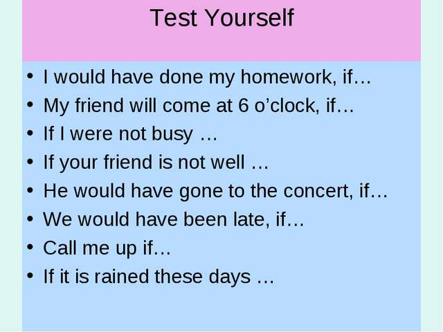 Test Yourself I would have done my homework, if… My friend will come at 6 o'c...