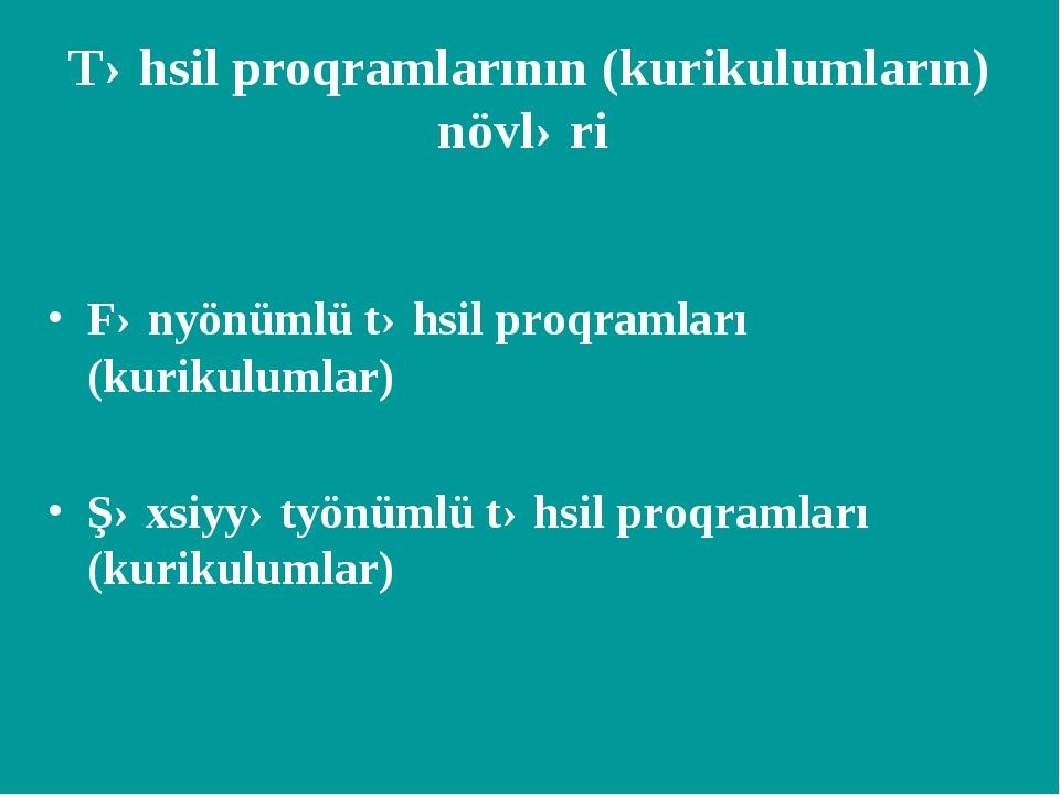 Təhsil proqramlarının (kurikulumların) növləri Fənyönümlü təhsil proqramları...