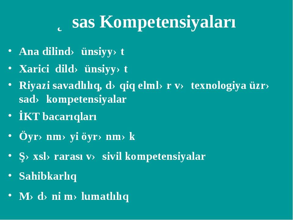 Əsas Kompetensiyaları Ana dilində ünsiyyət Xarici dildə ünsiyyət Riyazi savad...