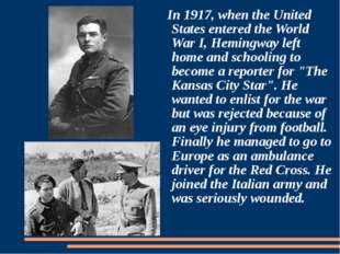 In 1917, when the United States entered the World War I, Hemingway left home