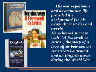 His war experience and adventurous life provided the background for his many