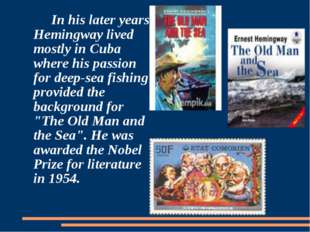 In his later years Hemingway lived mostly in Cuba where his passion for deep