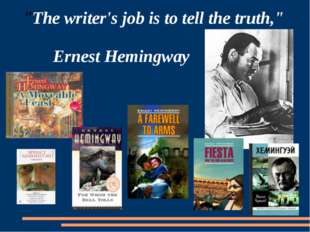 """The writer's job is to tell the truth,"" Ernest Hemingway"