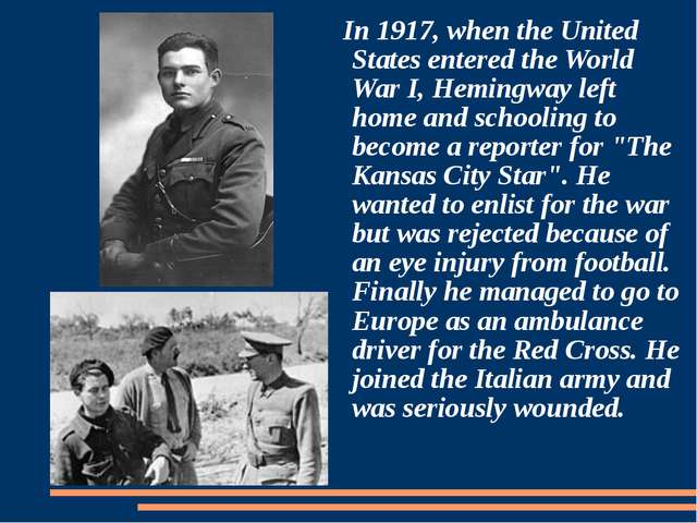 In 1917, when the United States entered the World War I, Hemingway left home...