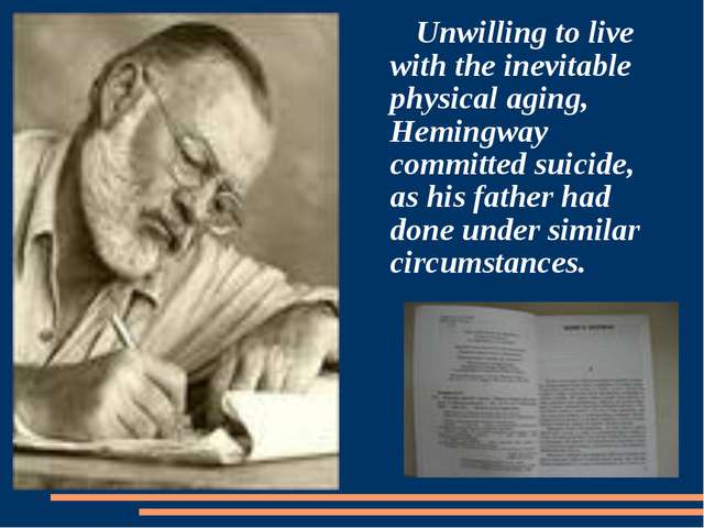Unwilling to live with the inevitable physical aging, Hemingway committed su...